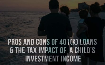 Pros and Cons of 401(K) Loans & The Tax Impact of a Child's Investment Income