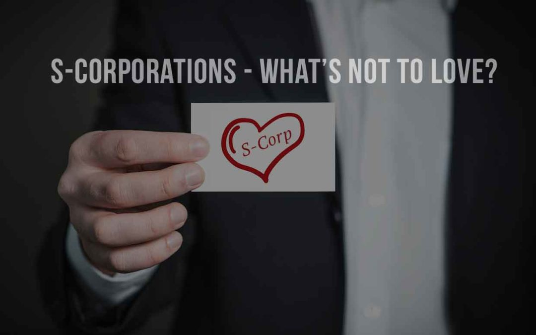 S-corporations – What's not to love?