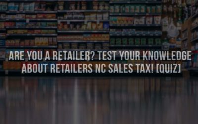 Are you a Retailer? Test your knowledge about Retailers NC Sales Tax! [QUIZ]