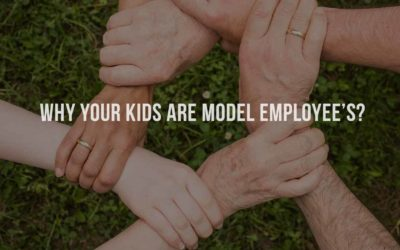 Why your children are model employee's?