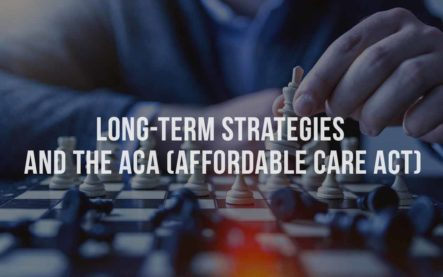 Long-term strategies and the ACA (Affordable Care Act)