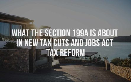 What the Section 199A is about in new Tax Cuts and Jobs Act (TCJA) tax reform