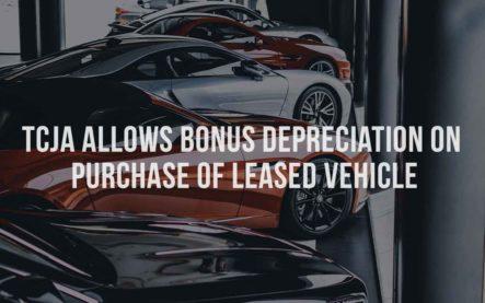 TCJA Allows Bonus Depreciation on Purchase of Leased Vehicle