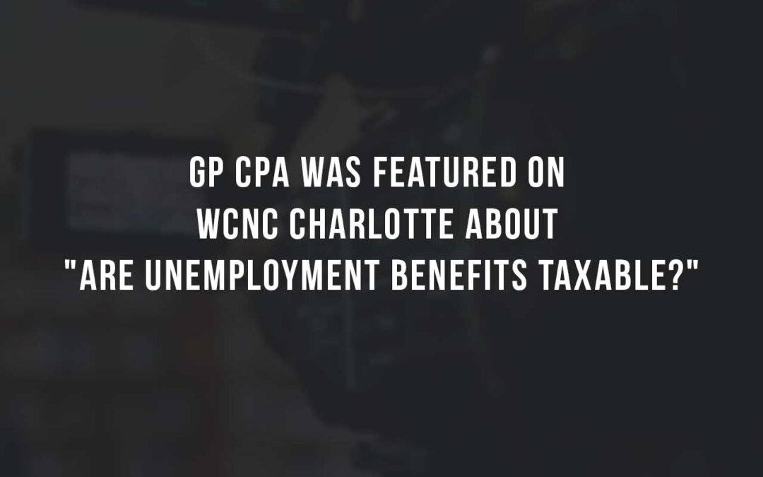 "GP CPA was featured on WCNC Charlotte about ""Are Unemployment Benefits Taxable?"""